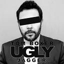 Tom Boxer - Ugly Jagger Original Mix