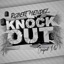Robert Mendez - Knock Out Original Mix