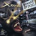 X Ray Dog Beware Of Dog - Agent Rage