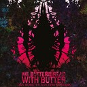 We Butter The Bread With Butter - Fuchs Du Hast Die Gans Gestohlen