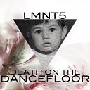 Lmnt5 - Death On The Dancefloor Original Mix