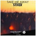 Stixer - Take Me Away Original Mix