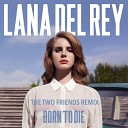 Lana Del Rey - Born To Die The Two Friends Remix