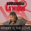 Soulbridge feat La Nique - Where Is The Love Original Mix