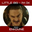 Little Big - I m OK enkovine Remix