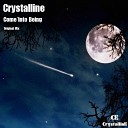 Crystalline - Come Into Being Original Mix