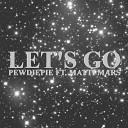 PewDiePie feat Matti Mars - Let s Go Radio Edit