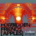 Forbidden Friends - Apples Original Mix