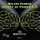 Roland Sandor - Object of Power Original Mix