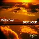 Dani Loud - Better Days Original Mix
