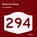 Pete Le Freq - Love Multipler Original Mix
