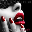 In The Dark - Show Me Love Raymaster X Remix