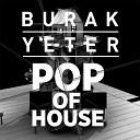 Burak Yeter - Pop Of House Original Mix