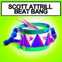 Scott Attrill - Beat Bang Original Mix