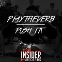 PlayTheVerb - PUSH IT Original Mix