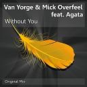 Van Yorge Mick Overfeel Feat Agata - Without You Original Mix