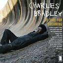 Charles Bradley - I Believe In Your Love