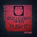 Kimen Egoism Bazu - Push It Original Mix
