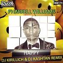 Pharrell Williams - Happy DJ KIRILLICH DJ KASHTAN Remix
