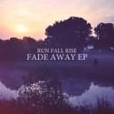 Run Fall Rise - Never Let Me Go Original mix