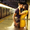 The Killing Toys - Hello With Love From Ukraina Original Mix