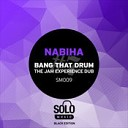 Nabiha - Bang That Drum (The Jam Experience Dub)