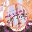 Estevanico - Sexy Flavour Original Mix
