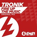 Tronik - Fire Up The Music Original Mix