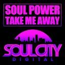 Soul Power - Take Me Away Original Mix