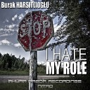 Burak Harsitlioglu - I Hate My Role Original Mix