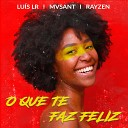 Luis LR MvSant Rayzen - O Que Te Faz Feliz