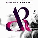 Harry Bailey - Knock Out Original Mix