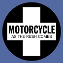Motorcycle - As The Rush Comes Digital Rush Remix Not On Self Released