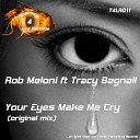 Rob Meloni ft Tracy Bagnall - Your Eyes Make Me Cr