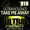 Ultraviolence - Take Me Away Original Mix