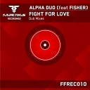Alpha Duo feat Fisher - Fight For Love Original Dub Mix