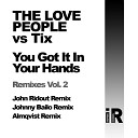 The Love People Tix - You Got It In Your Hands John Ridout Remix