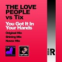 The Love People Tix - You Got It In Your Hands Original Mix