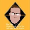 Big Sean feat E40 - IDFWU I Don t Fuck With You Michael Berry Remix