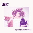 Beams - Running up That Hill