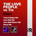 The Love People Tix - Chaos Juno Watt Mix