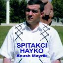Spitakci Hayko - Anush Mayrik