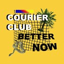 Courier Club - Better Now