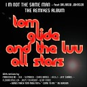 Tom GLIde The Luv All STARS Feat Orlando Johnson - I m Not The Same Man Florian Muller Raw Cut Remix