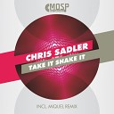 Chris Sadler - Take It Shake It Miquel Remix