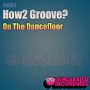 How2 Groove - On The Dancefloor Vocal Mix