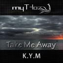 K Y M - Take Me Away Original Mix