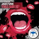 Jam Funk - Tell Me Original Mix