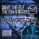 Dave the Elf The Tom Riggsy - My Favourite Game Original Mix