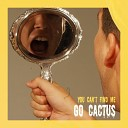 Go Cactus - You Can t Find Me